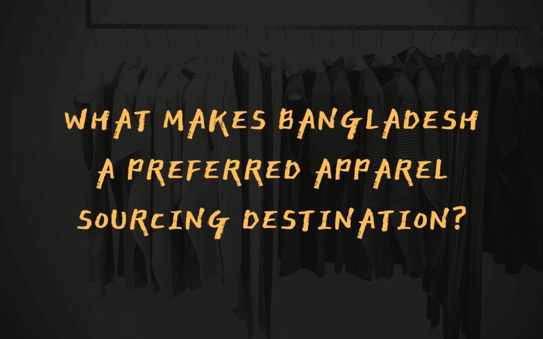 What Makes Bangladesh A Preferred Apparel Sourcing Destination?
