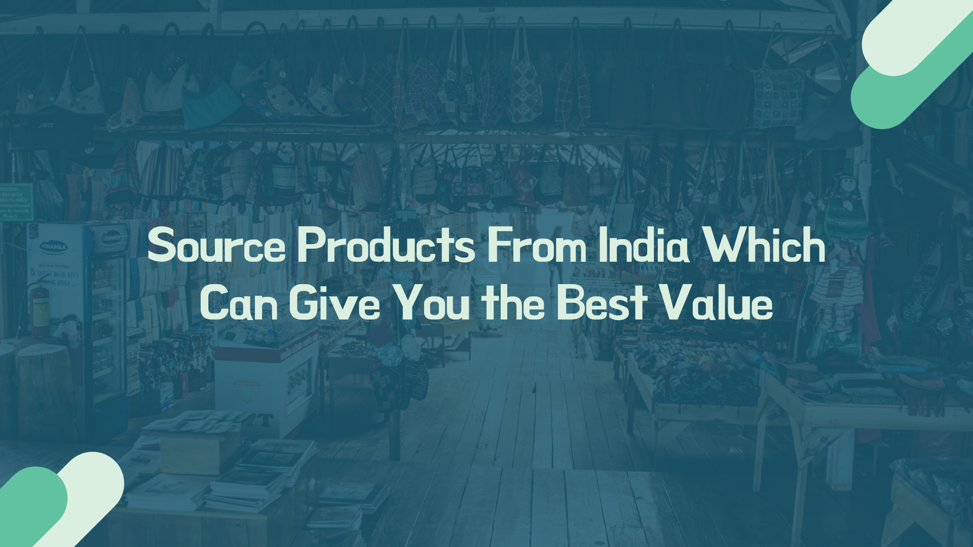 Source Products From India Which Can Give You the Best Value